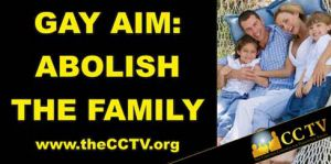 cctv-gay-aim-abolish-the-family.jpg