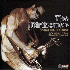 The Dirtbombs - Brand New Game