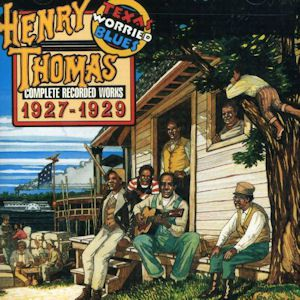 Henry Thomas - Texas Worried Blues - The Complete Recordings (1927-1928)
