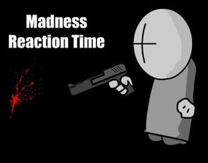 madness reaction time