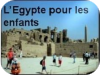L'EGYPTE POUR LES ENFANTS - EGYPT FOR CHILDREN -  