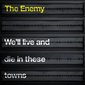 The-enemy---We-ll-live-and-die-in-these-towns.jpg