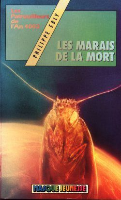 Tags : Les marais de la mort, Philippe Ebly, Masque jeunesse, bibliothèque verte, hachette jeunesse, les patrouilleurs de l'an 4003, Jean-Marie Vivès, Dogann, Xoni, Katia, Hina, Temps Impossibles, roman sf, space opera, science fiction, littérature jeunesse