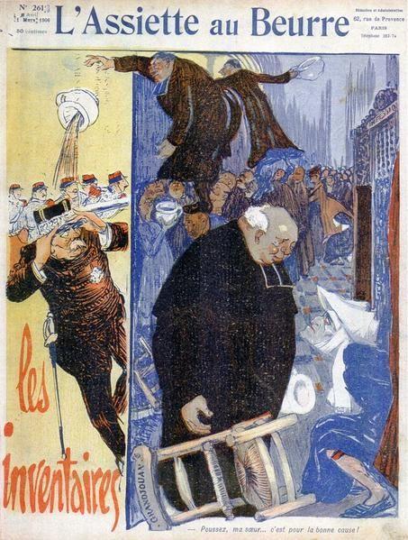 """L'Assiette au beurre, """"brûlot anarchiste"""", défend la fin du Concordat, puis dénonce les difficultés des inventaires, après l'adoption de la loi de 1905"""