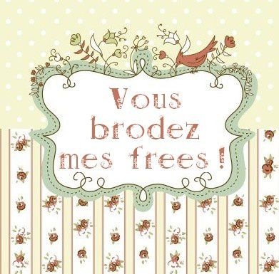 vous brodez mes frees