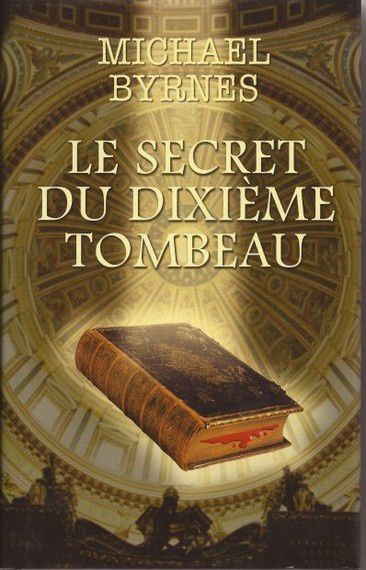 Michael Byrnes - Le secret du dixième tombeau