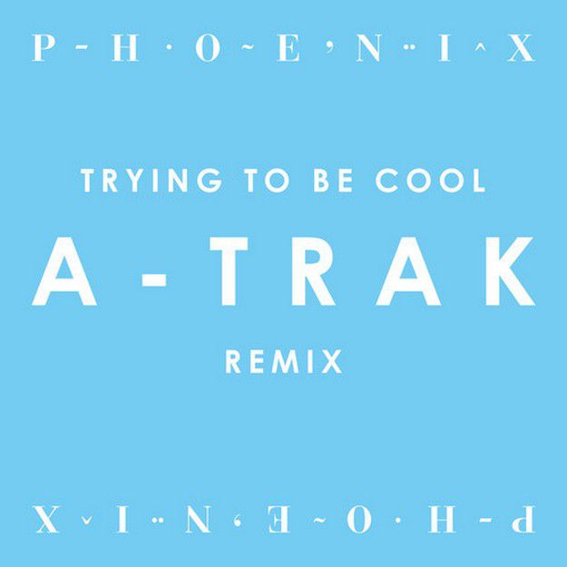 PHOENIX-TRYING-TO-BE-COOL-A---TRAK-REMIX.jpg