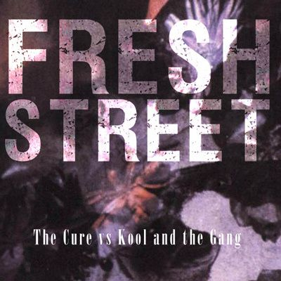 The-Cure-vs-Kool-and-the-Gang---Fresh-Street.jpg