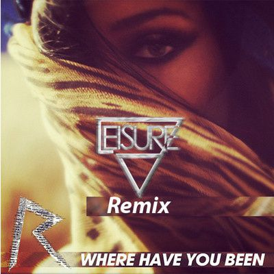 Rihanna---Where-Have-You-Been--Leisure-Remix-.jpg