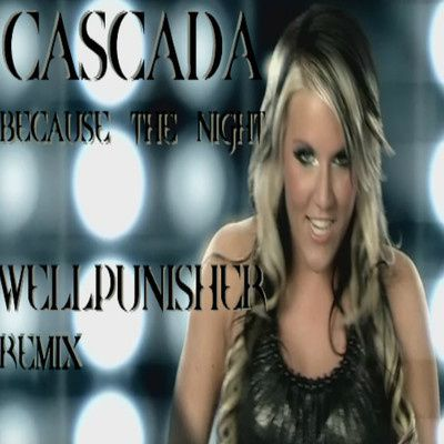 Cascada---Because-The-Night--Wellpunisher-remix-.jpg