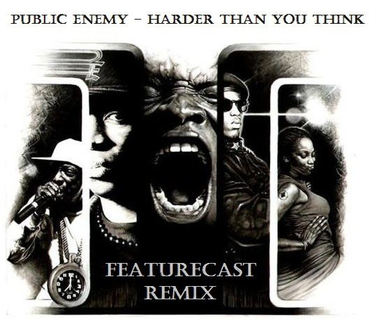 Public-Enemy---Harder-Than-You-Think--Featurecast-Remix-.jpg