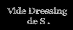 Vide dressing de S
