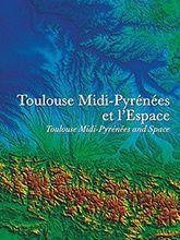 Toulouse Midi-Pyrenees and Space - Toulouse Midi-Pyrénées et l'espace - Sud-Concepts - TSS 2014 - Couverture - Spot 5 - Référence 3D