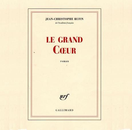 cover-Rufin-Le-grand-Coeur-Gallimard.jpg