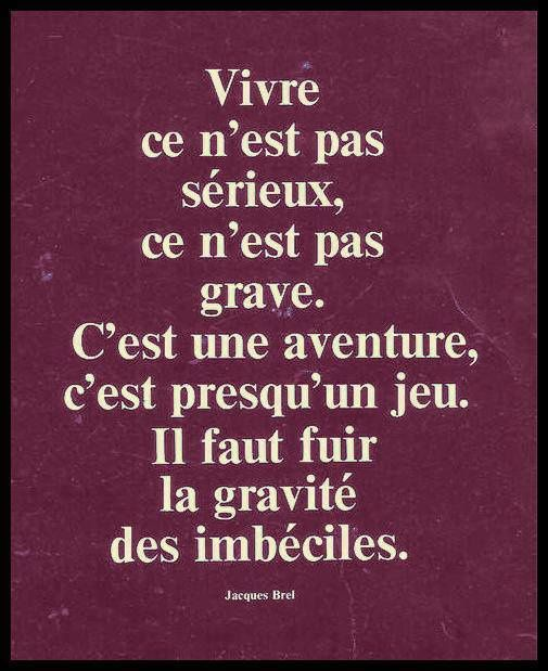 citation de jacques brel sur la vie le nirvana panneaux citations et bonnes paroles. Black Bedroom Furniture Sets. Home Design Ideas