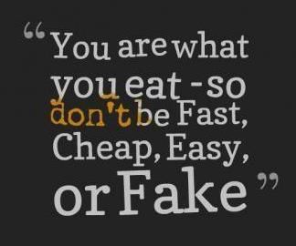 you-are-what-you-eat-so-dont-be-fast-cheap-easy-or-fake