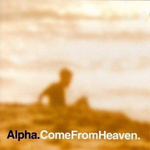 alpha come from heaven