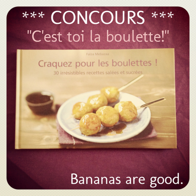 Concours-Boulettes---Bananas-are-good.png