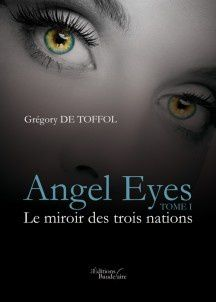 Angel Eyes Tome 1 Le Miroir Des Trois Nations De Gregory De