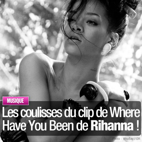 rihanna-coulisses-when-have-you-been.jpg
