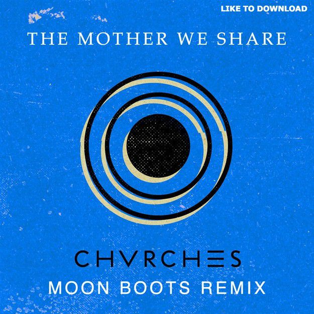 CHVRCHES-THE-MOTHER-WE-SHARE-MOON-BOOTS-REMIX.jpg