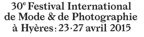 HYERES 2015 FESTIVAL INTERNATIONAL DE MODE ET PHOTOGRAPHIE